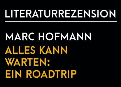 Marc Hofmann – Alles kann warten: Ein Roadtrip