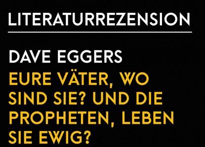 Dave Eggers – Eure Väter, wo sind sie?